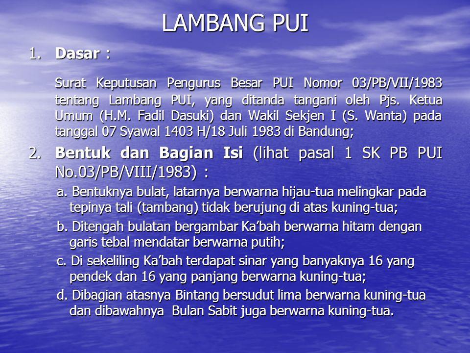 1.Dasar : Surat Keputusan Pengurus Besar PUI Nomor 03/PB/VII/1983 tentang Lambang PUI, yang ditanda tangani oleh Pjs. Ketua Umum (H.M. Fadil Dasuki) d