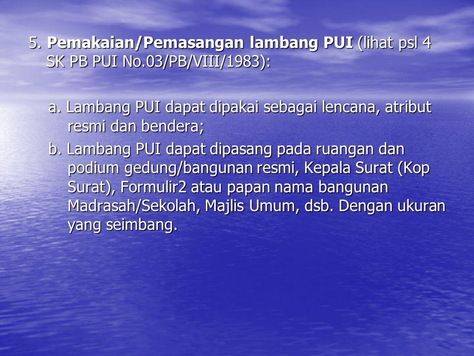 5. Pemakaian/Pemasangan lambang PUI (lihat psl 4 SK PB PUI No.03/PB/VIII/1983): a. Lambang PUI dapat dipakai sebagai lencana, atribut resmi dan bender