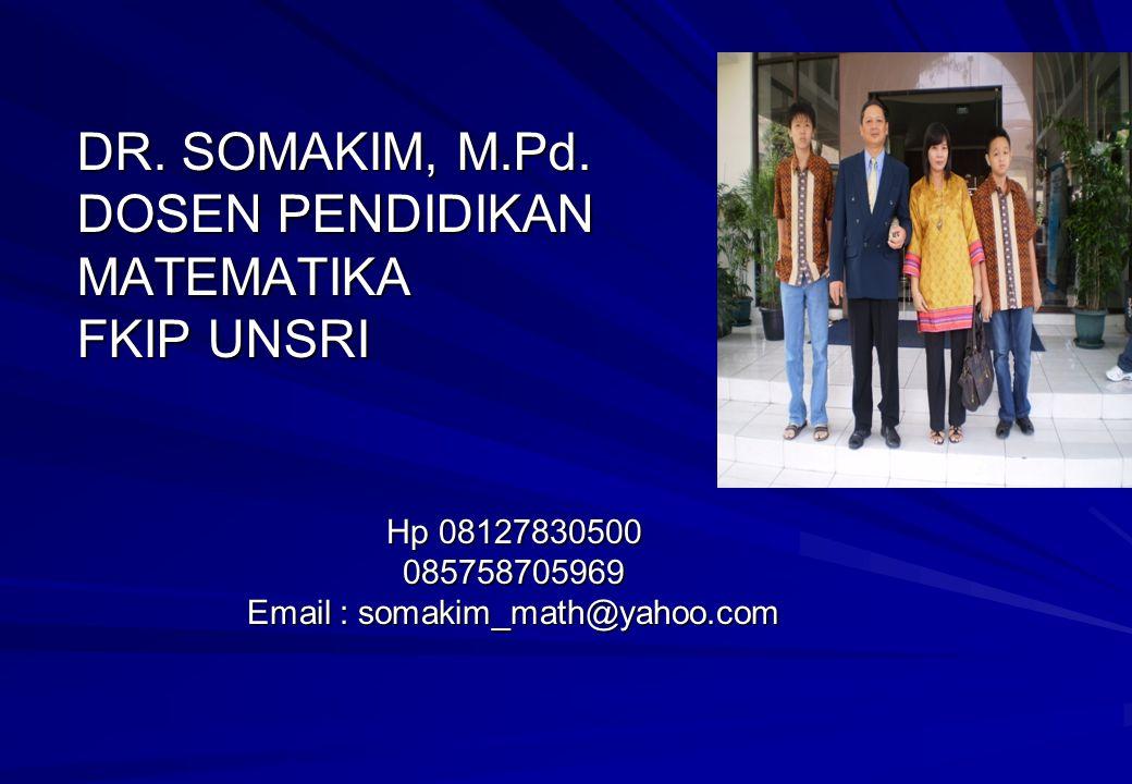 Hp 08127830500 085758705969 Email : somakim_math@yahoo.com DR. SOMAKIM, M.Pd. DOSEN PENDIDIKAN MATEMATIKA FKIP UNSRI