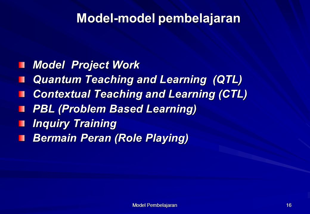 Model Pembelajaran 16 Model-model pembelajaran Model Project Work Quantum Teaching and Learning (QTL) Contextual Teaching and Learning (CTL) PBL (Prob