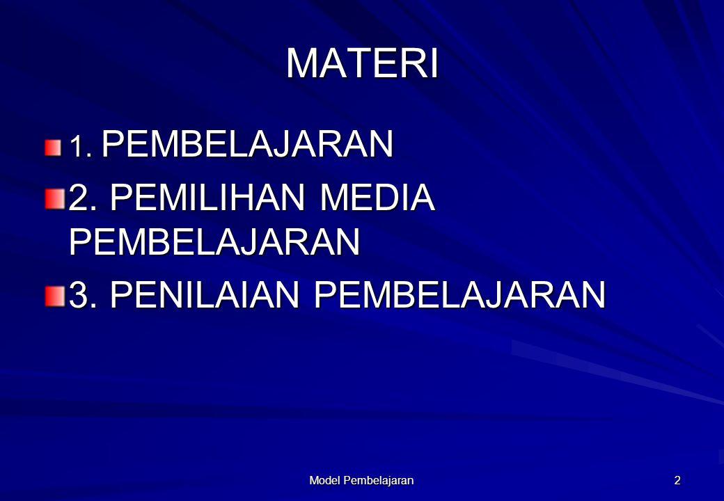 MATERI 1. PEMBELAJARAN 2. PEMILIHAN MEDIA PEMBELAJARAN 3. PENILAIAN PEMBELAJARAN Model Pembelajaran 2