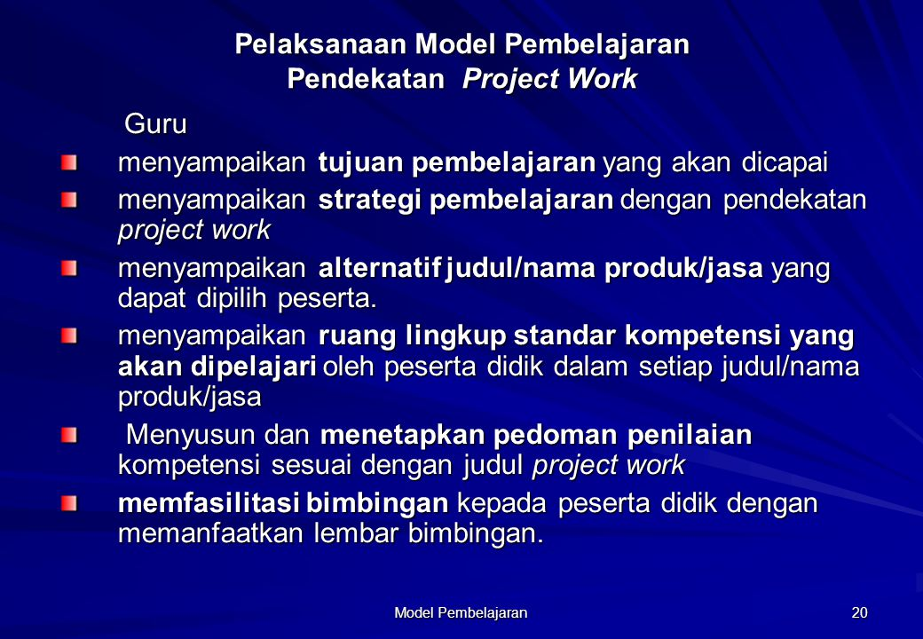 Model Pembelajaran 20 Pelaksanaan Model Pembelajaran Pendekatan Project Work Guru Guru menyampaikan tujuan pembelajaran yang akan dicapai menyampaikan