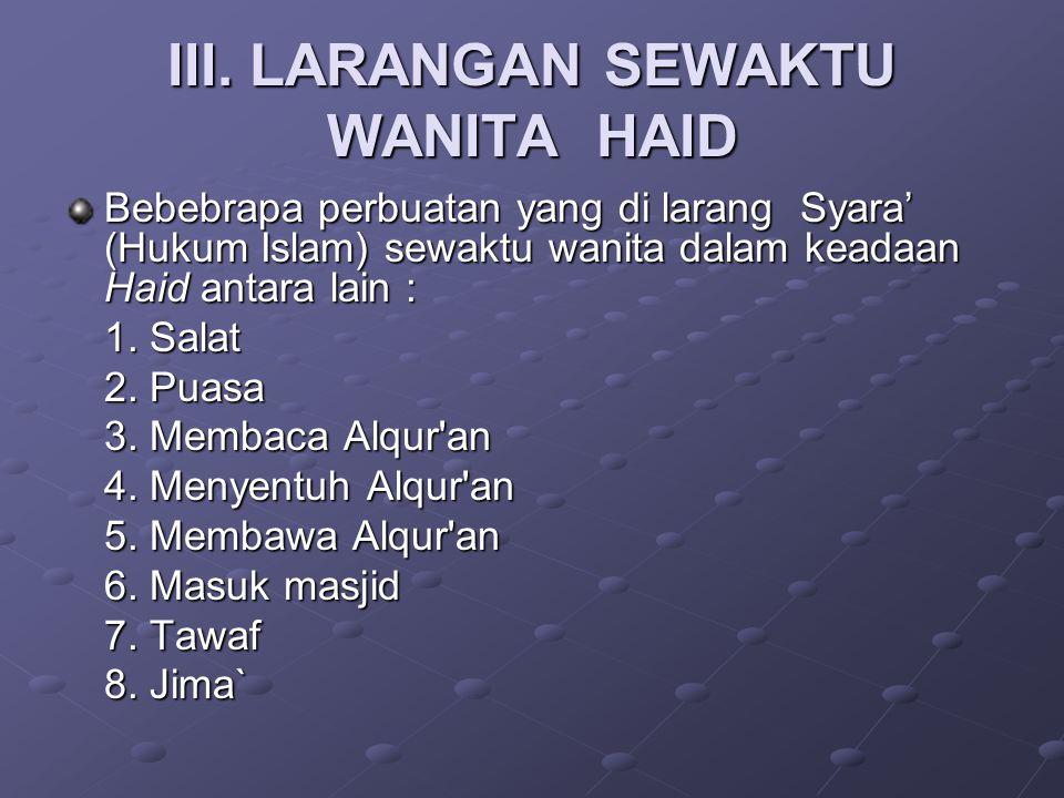 III. LARANGAN SEWAKTU WANITA HAID Bebebrapa perbuatan yang di larang Syara' (Hukum Islam) sewaktu wanita dalam keadaan Haid antara lain : 1. Salat 2.