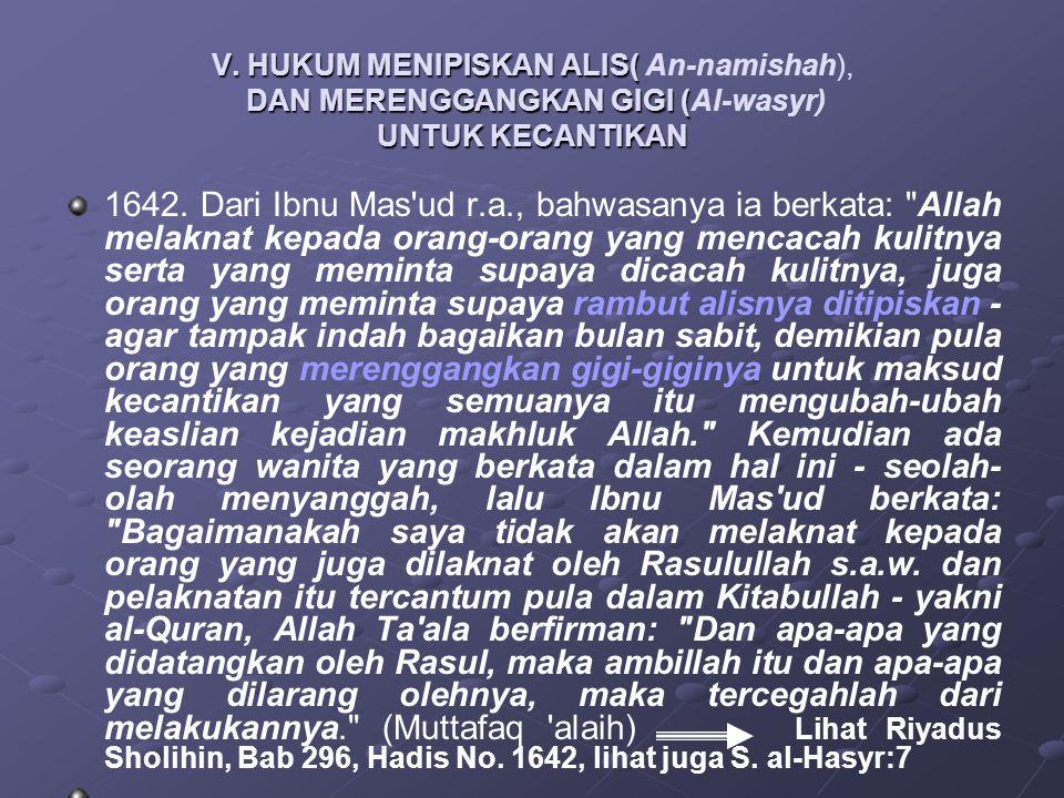 V. HUKUM MENIPISKAN ALIS( DAN MERENGGANGKAN GIGI ( UNTUK KECANTIKAN V. HUKUM MENIPISKAN ALIS( An-namishah), DAN MERENGGANGKAN GIGI (Al-wasyr) UNTUK KE