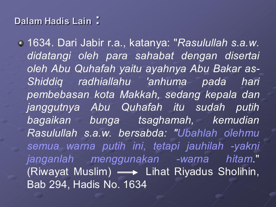 Dalam Hadis Lain : 1634. Dari Jabir r.a., katanya: