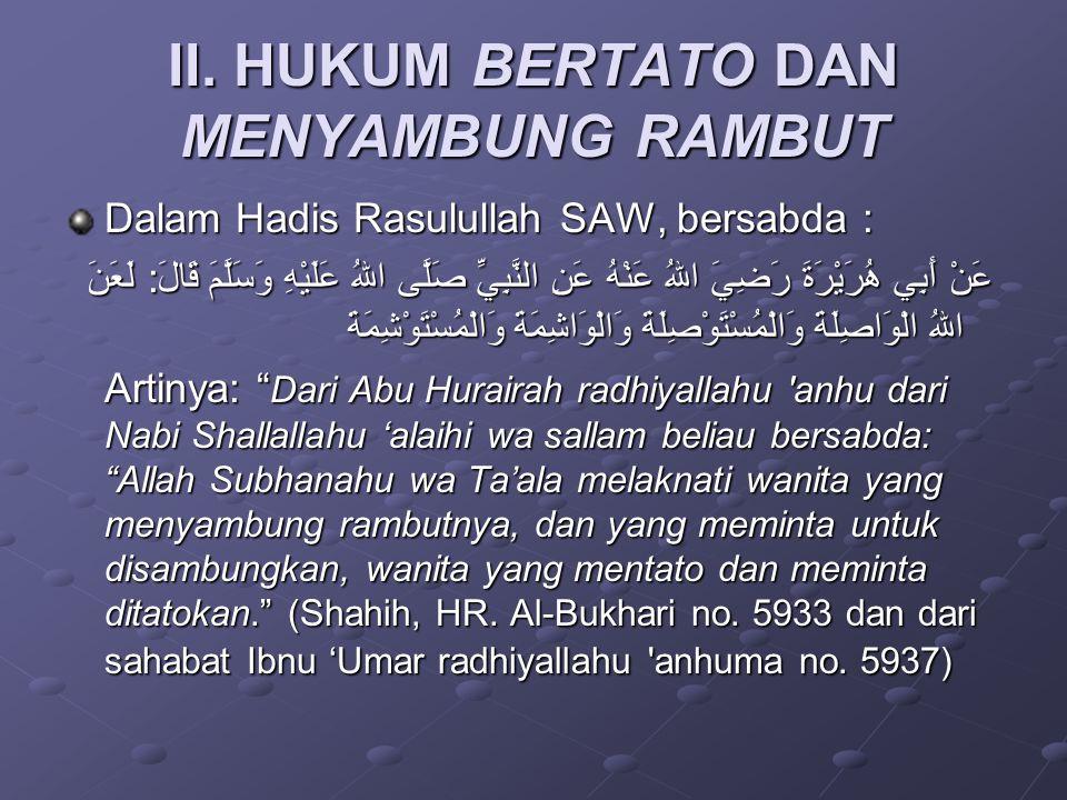 II. HUKUM BERTATO DAN MENYAMBUNG RAMBUT Dalam Hadis Rasulullah SAW, bersabda : عَنْ أَبِي هُرَيْرَةَ رَضِيَ اللهُ عَنْهُ عَنِ النَّبِيِّ صَلَّى اللهُ