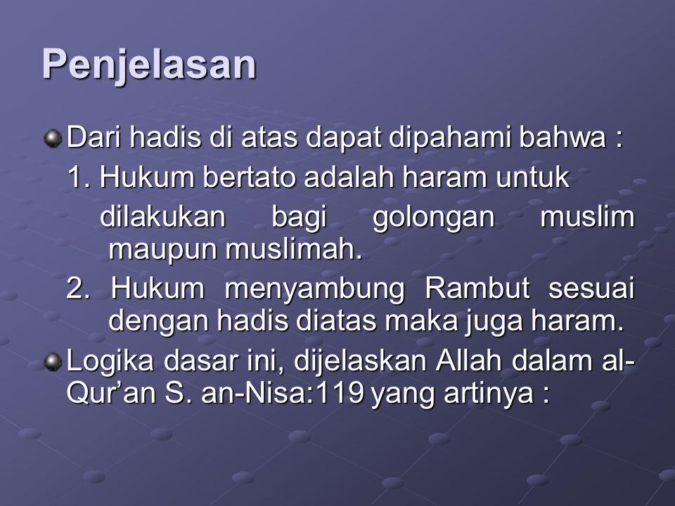 Penjelasan Dari hadis di atas dapat dipahami bahwa : 1. Hukum bertato adalah haram untuk dilakukan bagi golongan muslim maupun muslimah. dilakukan bag