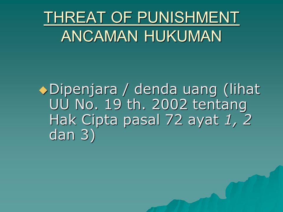 THREAT OF PUNISHMENT ANCAMAN HUKUMAN  Dipenjara / denda uang (lihat UU No.