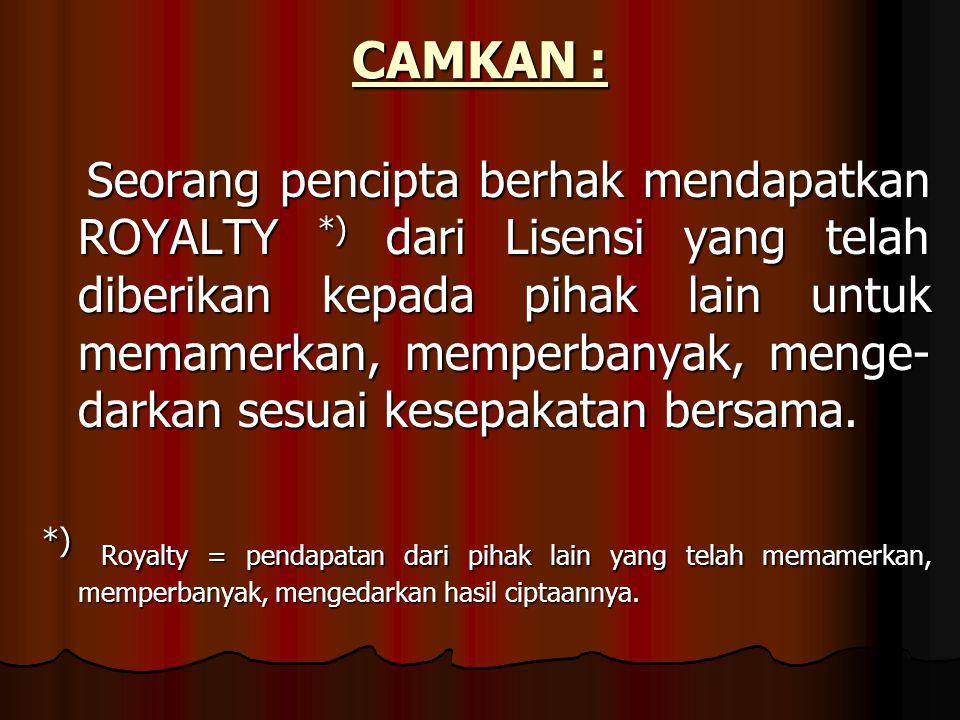 CAMKAN : Seorang pencipta berhak mendapatkan ROYALTY *) dari Lisensi yang telah diberikan kepada pihak lain untuk memamerkan, memperbanyak, menge- darkan sesuai kesepakatan bersama.