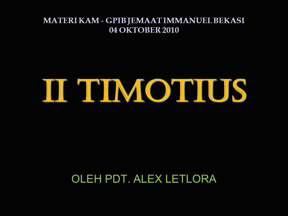 II TIMOTIUS OLEH PDT. ALEX LETLORA MATERI KAM - GPIB JEMAAT IMMANUEL BEKASI 04 OKTOBER 2010