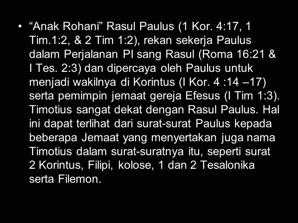 """""""Anak Rohani"""" Rasul Paulus (1 Kor. 4:17, 1 Tim.1:2, & 2 Tim 1:2), rekan sekerja Paulus dalam Perjalanan PI sang Rasul (Roma 16:21 & I Tes. 2:3) dan di"""