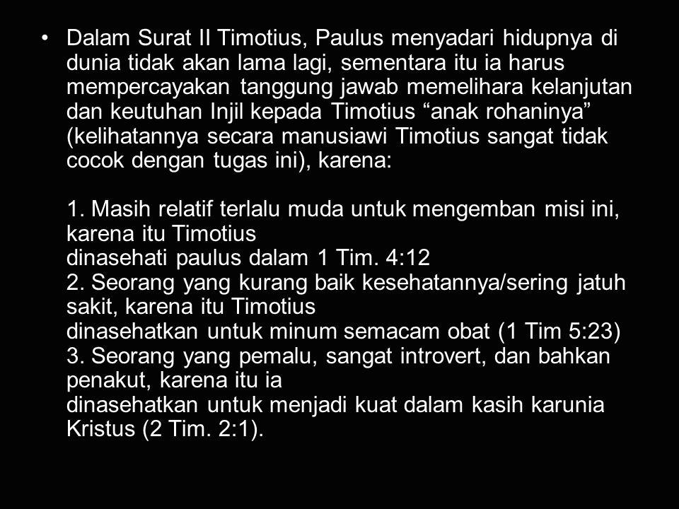 Dalam Surat II Timotius, Paulus menyadari hidupnya di dunia tidak akan lama lagi, sementara itu ia harus mempercayakan tanggung jawab memelihara kelan