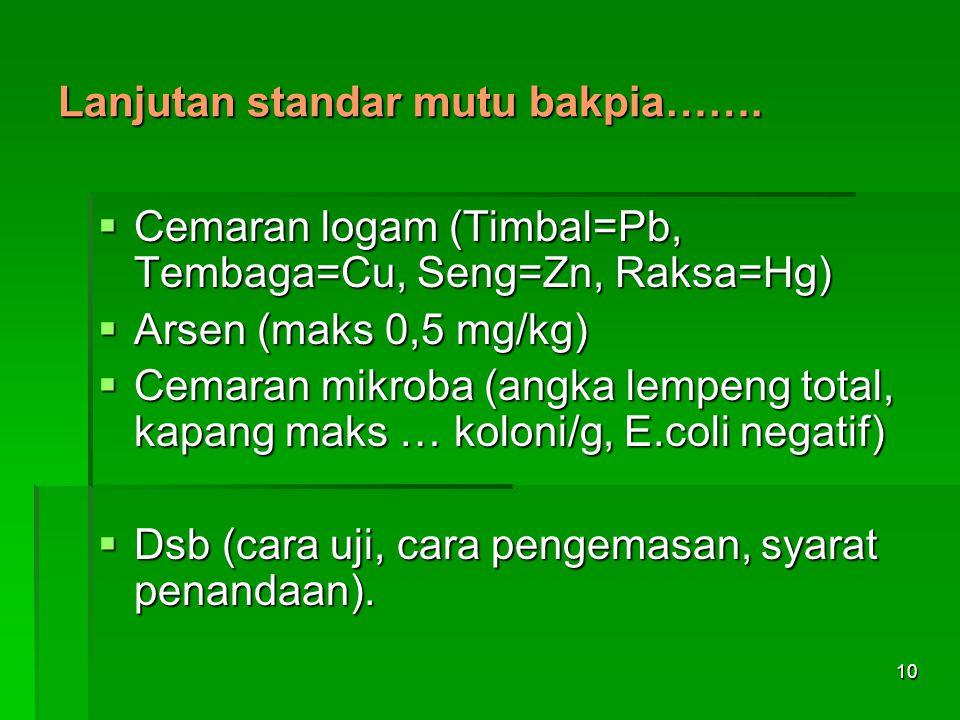 10 Lanjutan standar mutu bakpia……. CCCCemaran logam (Timbal=Pb, Tembaga=Cu, Seng=Zn, Raksa=Hg) AAAArsen (maks 0,5 mg/kg) CCCCemaran mikrob
