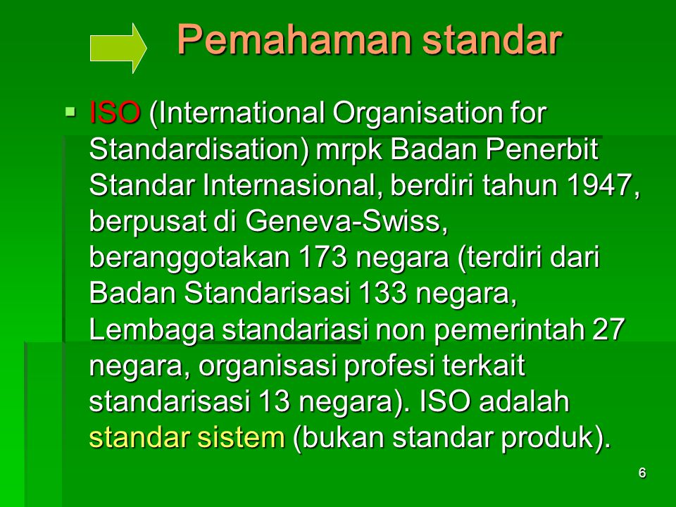 6 Pemahaman standar IIIISO (International Organisation for Standardisation) mrpk Badan Penerbit Standar Internasional, berdiri tahun 1947, berpusa