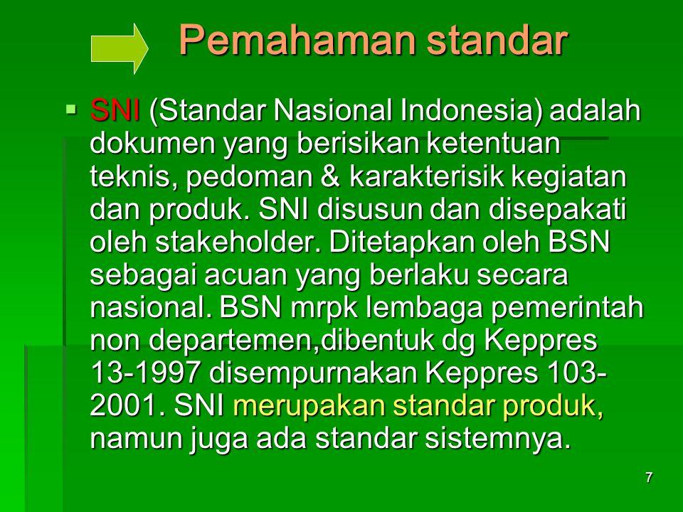 7 Pemahaman standar SSSSNI (Standar Nasional Indonesia) adalah dokumen yang berisikan ketentuan teknis, pedoman & karakterisik kegiatan dan produk