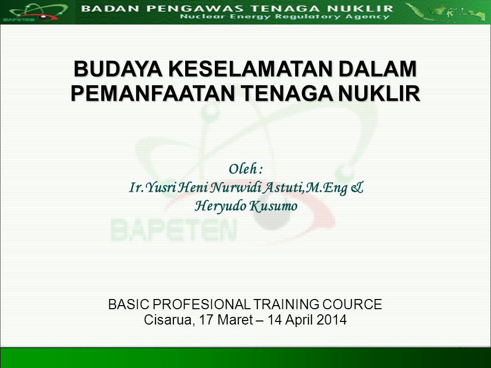 Directorate For Licensing of Nuclear Installation and Materials Nuclear Energy Regulatory Agency 20 Agustus 20081 BUDAYA KESELAMATAN DALAM PEMANFAATAN