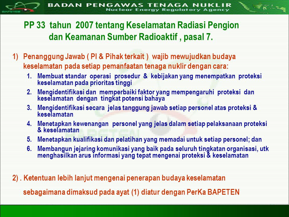 Directorate For Licensing of Nuclear Installation and Materials Nuclear Energy Regulatory Agency 20 Agustus 200810 PP 33 tahun 2007 tentang Keselamata