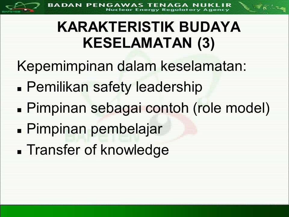 Directorate For Licensing of Nuclear Installation and Materials Nuclear Energy Regulatory Agency 20 Agustus 200813 KARAKTERISTIK BUDAYA KESELAMATAN (3