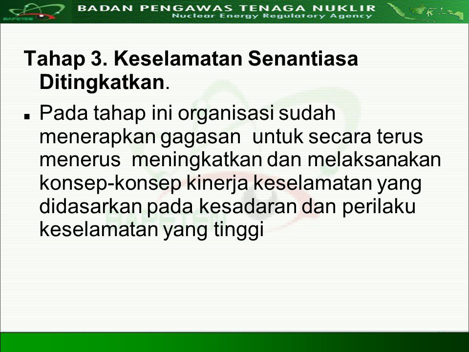 Directorate For Licensing of Nuclear Installation and Materials Nuclear Energy Regulatory Agency 20 Agustus 200829 Tahap 3. Keselamatan Senantiasa Dit