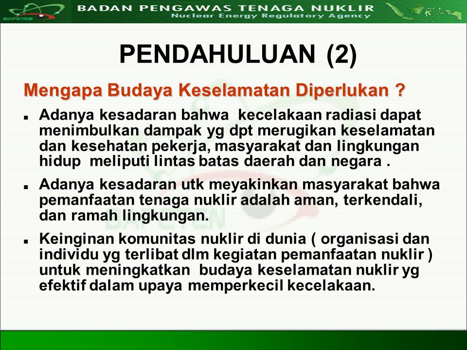 Directorate For Licensing of Nuclear Installation and Materials Nuclear Energy Regulatory Agency 20 Agustus 20083 PENDAHULUAN (2) Mengapa Budaya Kesel