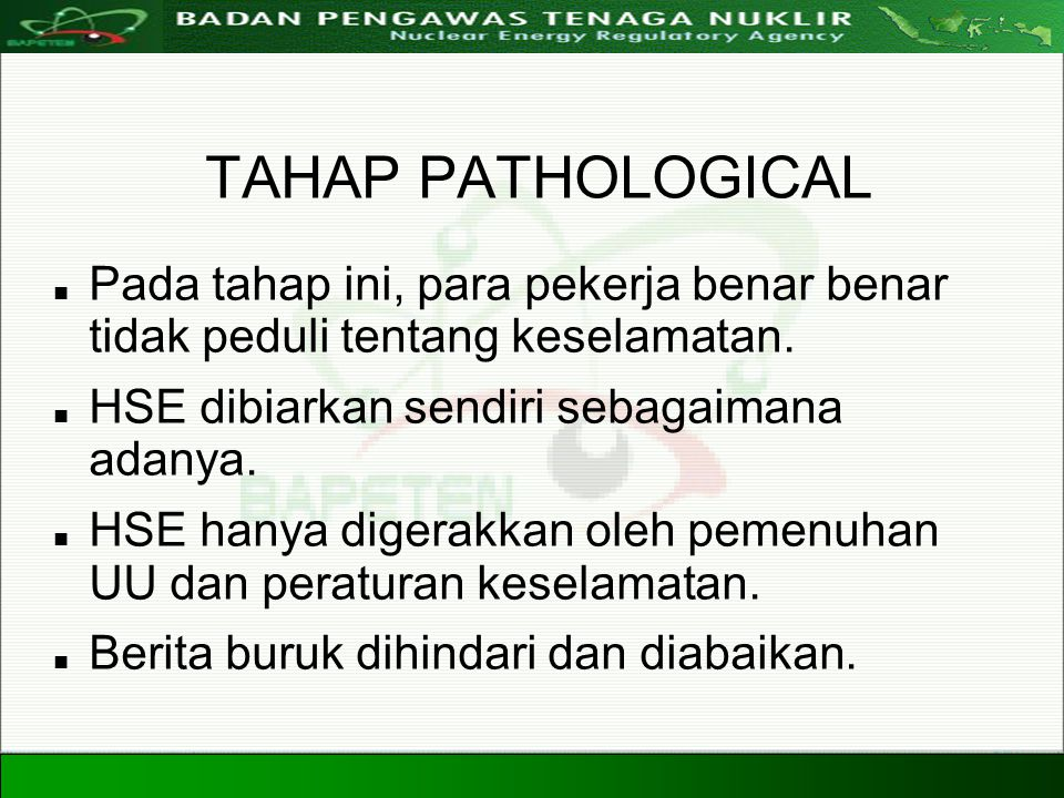Directorate For Licensing of Nuclear Installation and Materials Nuclear Energy Regulatory Agency 20 Agustus 200831 TAHAP PATHOLOGICAL Pada tahap ini,