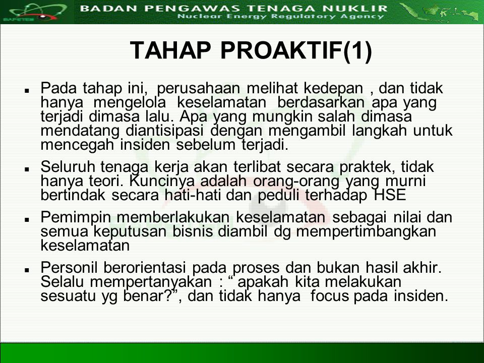 Directorate For Licensing of Nuclear Installation and Materials Nuclear Energy Regulatory Agency 20 Agustus 200835 TAHAP PROAKTIF(1) Pada tahap ini, p