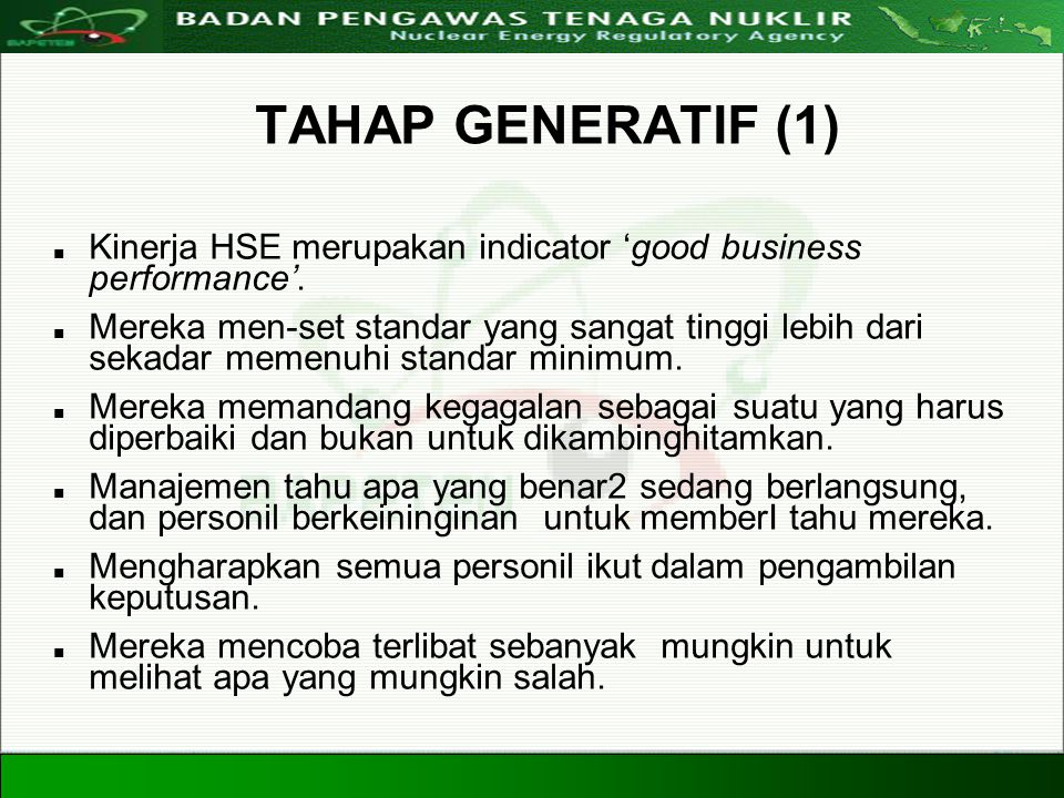 Directorate For Licensing of Nuclear Installation and Materials Nuclear Energy Regulatory Agency 20 Agustus 200837 TAHAP GENERATIF (1) Kinerja HSE mer