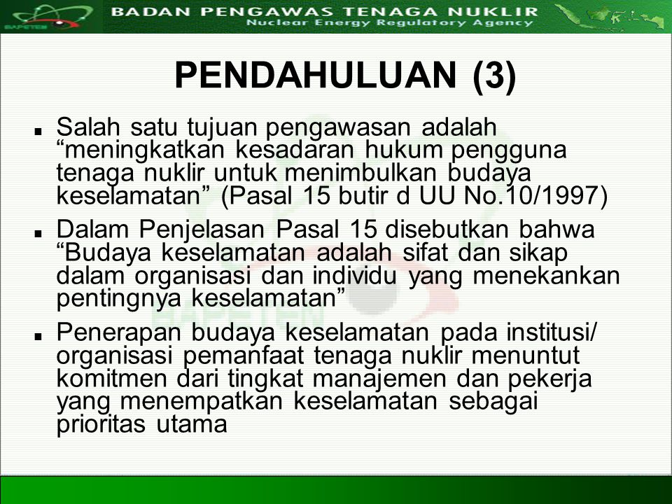 Directorate For Licensing of Nuclear Installation and Materials Nuclear Energy Regulatory Agency 20 Agustus 20084 PENDAHULUAN (3) Salah satu tujuan pe