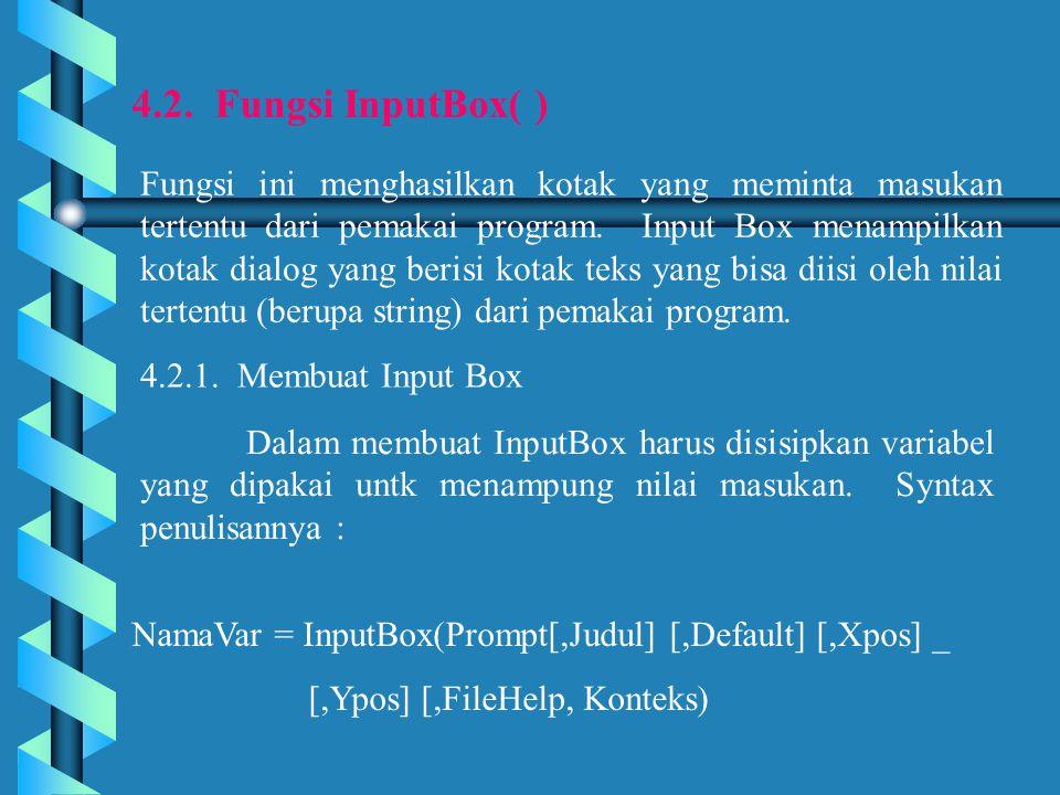4.2. Fungsi InputBox( ) Fungsi ini menghasilkan kotak yang meminta masukan tertentu dari pemakai program. Input Box menampilkan kotak dialog yang beri