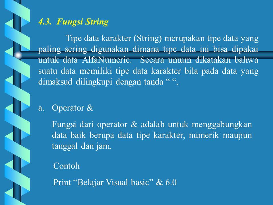 4.3. Fungsi String Tipe data karakter (String) merupakan tipe data yang paling sering digunakan dimana tipe data ini bisa dipakai untuk data AlfaNumer