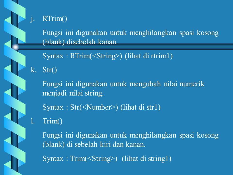j.RTrim() Fungsi ini digunakan untuk menghilangkan spasi kosong (blank) disebelah kanan.