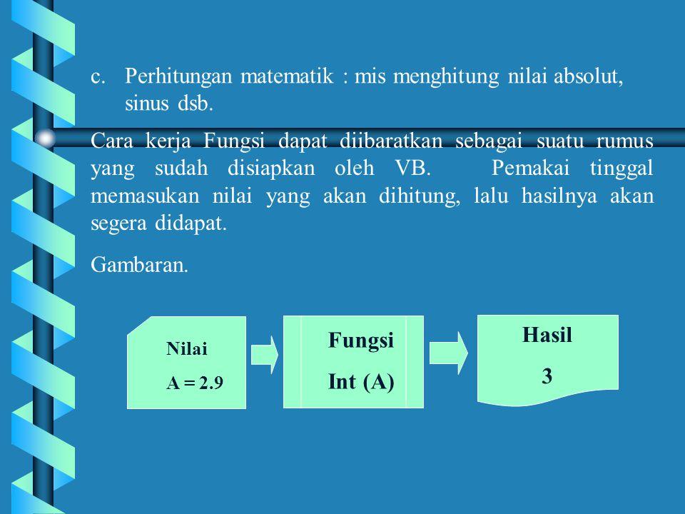Keterangan : Nama Var : Nama variabel untuk menyimpan hasil yang dikembalikan oleh fungsi InputBox() Prompt : Teks atau kalimat yang ingin ditampilkan pada kotak pesan (ditulis dalam tanda kutip), untuk menerangkan data yang akan dimasukan pada kotak input.