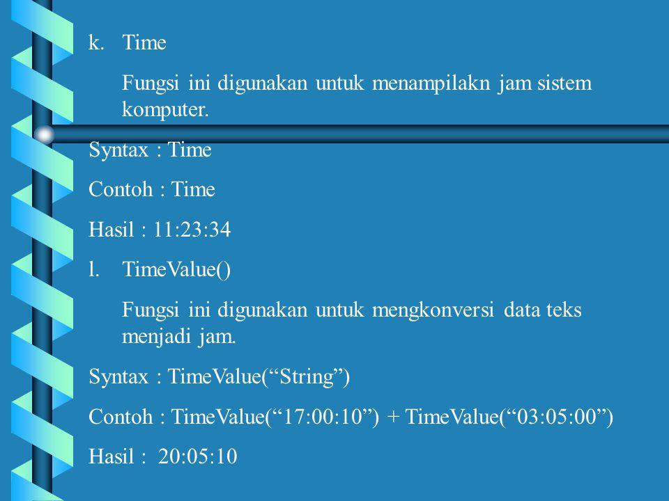 k.Time Fungsi ini digunakan untuk menampilakn jam sistem komputer.