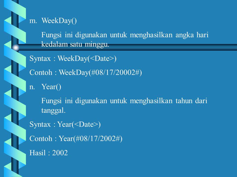 m.WeekDay() Fungsi ini digunakan untuk menghasilkan angka hari kedalam satu minggu.