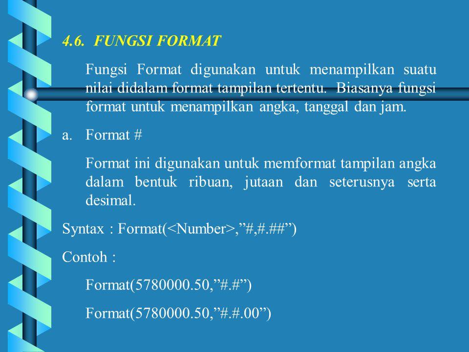 4.6. FUNGSI FORMAT Fungsi Format digunakan untuk menampilkan suatu nilai didalam format tampilan tertentu. Biasanya fungsi format untuk menampilkan an
