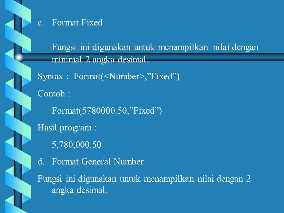 c.Format Fixed Fungsi ini digunakan untuk menampilkan nilai dengan minimal 2 angka desimal.