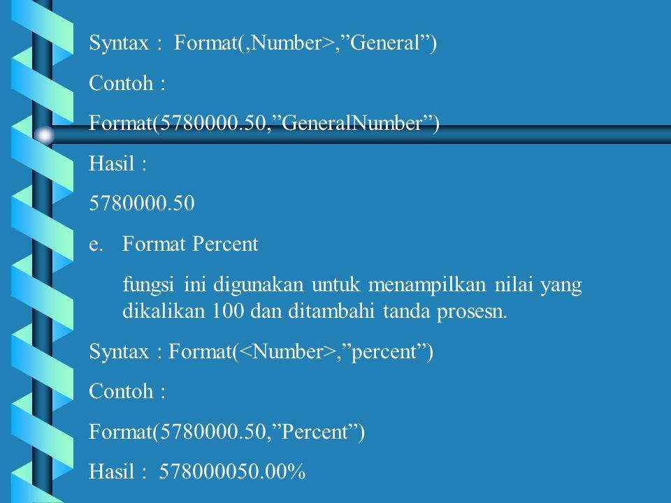 Syntax : Format(,Number>, General ) Contoh : Format(5780000.50, GeneralNumber ) Hasil : 5780000.50 e.Format Percent fungsi ini digunakan untuk menampilkan nilai yang dikalikan 100 dan ditambahi tanda prosesn.