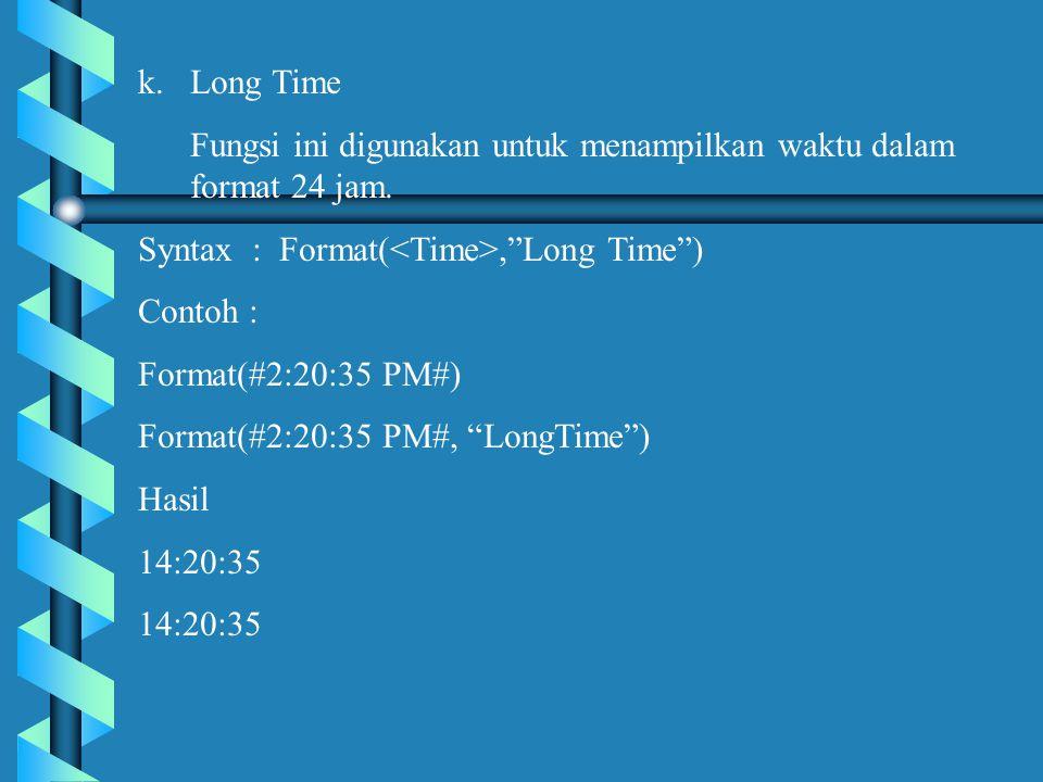 k.Long Time Fungsi ini digunakan untuk menampilkan waktu dalam format 24 jam.
