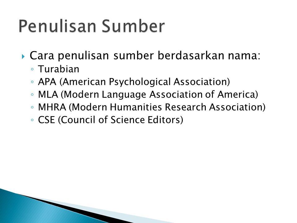  Cara penulisan sumber berdasarkan nama: ◦ Turabian ◦ APA (American Psychological Association) ◦ MLA (Modern Language Association of America) ◦ MHRA (Modern Humanities Research Association) ◦ CSE (Council of Science Editors)