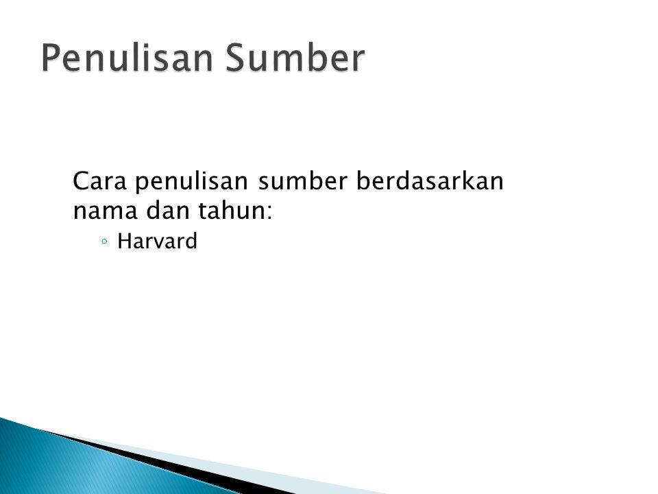 Cara penulisan sumber berdasarkan nama dan tahun: ◦ Harvard