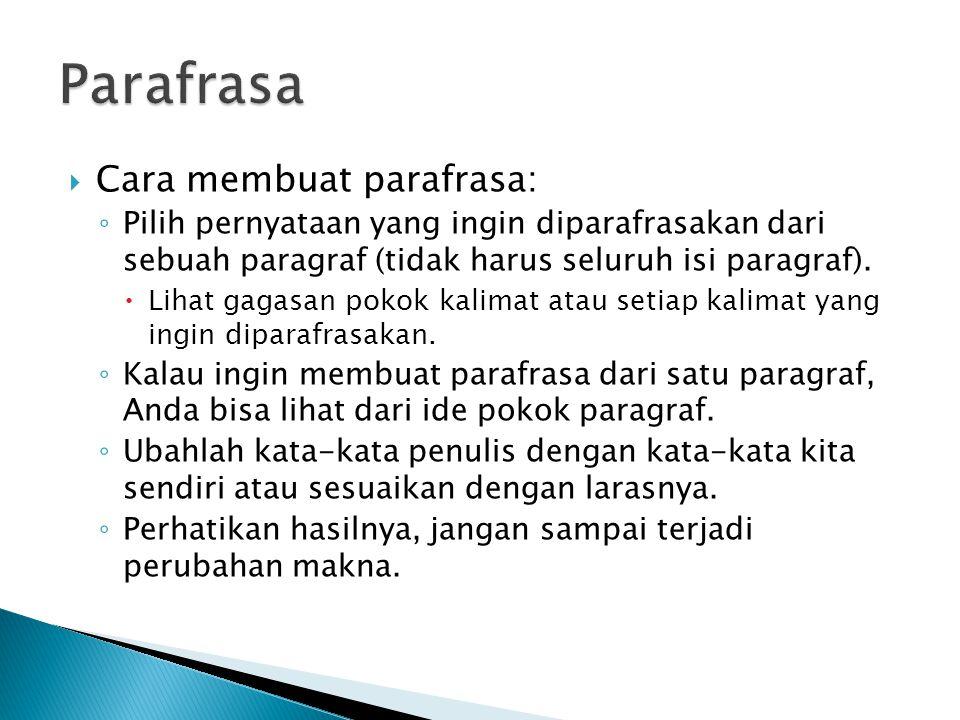  Cara membuat parafrasa: ◦ Pilih pernyataan yang ingin diparafrasakan dari sebuah paragraf (tidak harus seluruh isi paragraf).
