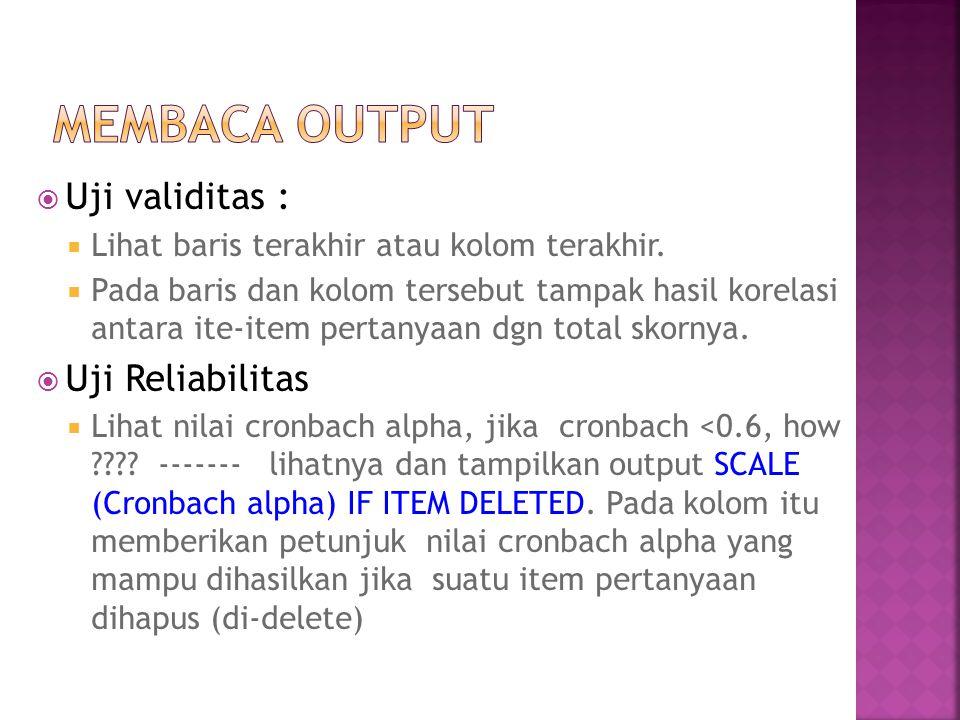  Uji validitas :  Lihat baris terakhir atau kolom terakhir.