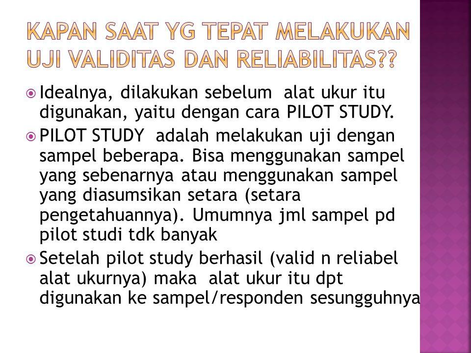  Idealnya, dilakukan sebelum alat ukur itu digunakan, yaitu dengan cara PILOT STUDY.