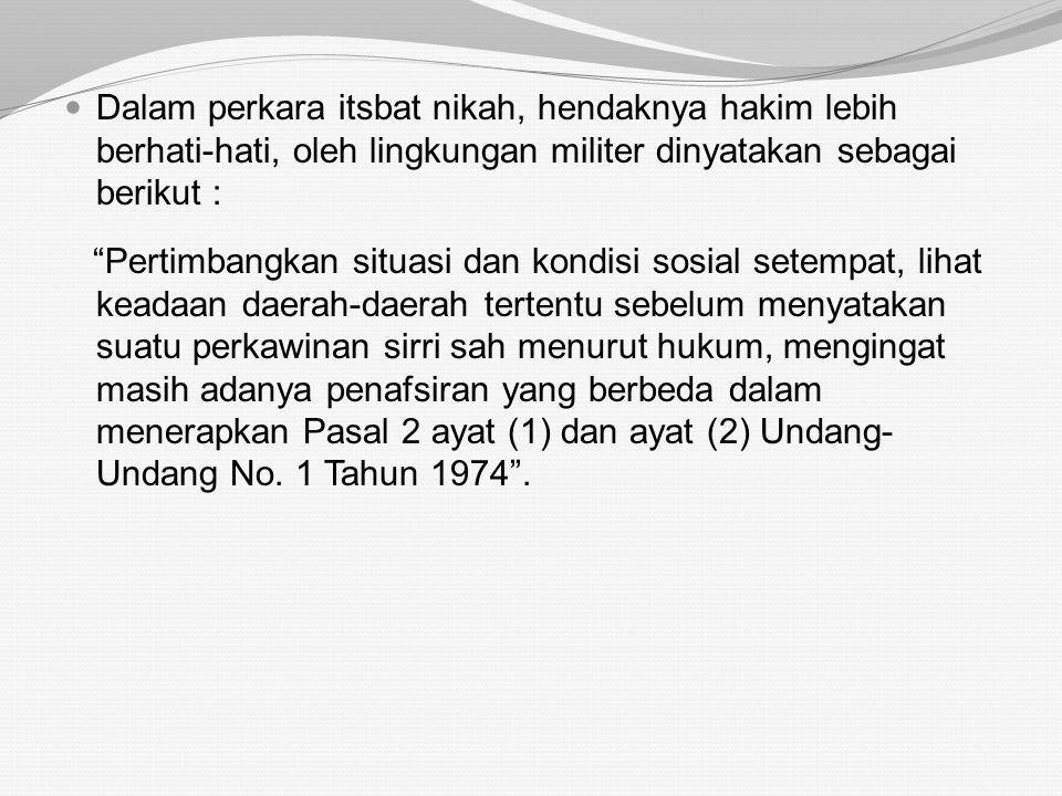 5. Itsbat Nikah Tidak semua perkawinan yang dilakukan secara sirri harus ditolak, harus dilihat kasus perkasus. Jika anak yang lahir tidak dapat diaku