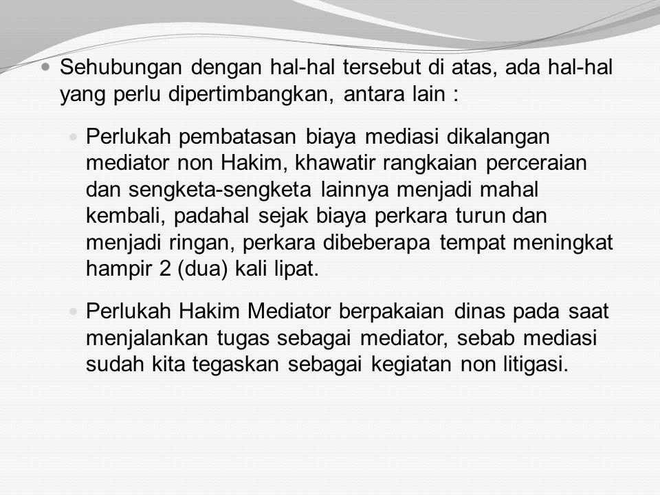1. Masalah Mediasi Masalah ini harus ditangani secara optimal oleh Pengadilan Agama, karena sejak lahirnya PERMA No. 1 Tahun 2008 tentang Mediasi ini,