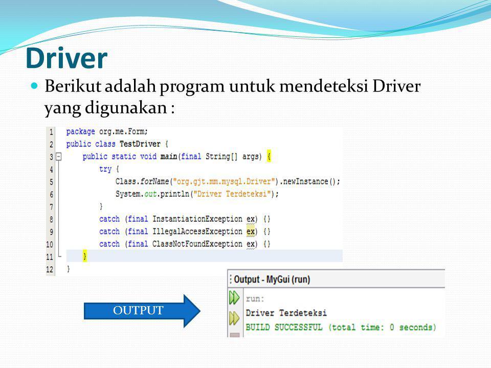 Driver Berikut adalah program untuk mendeteksi Driver yang digunakan : OUTPUT