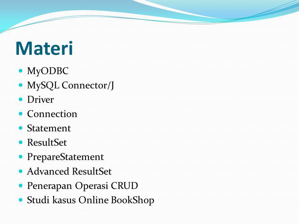 Materi MyODBC MySQL Connector/J Driver Connection Statement ResultSet PrepareStatement Advanced ResultSet Penerapan Operasi CRUD Studi kasus Online BookShop