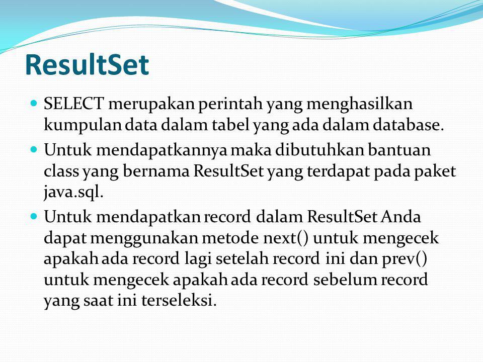 ResultSet SELECT merupakan perintah yang menghasilkan kumpulan data dalam tabel yang ada dalam database.