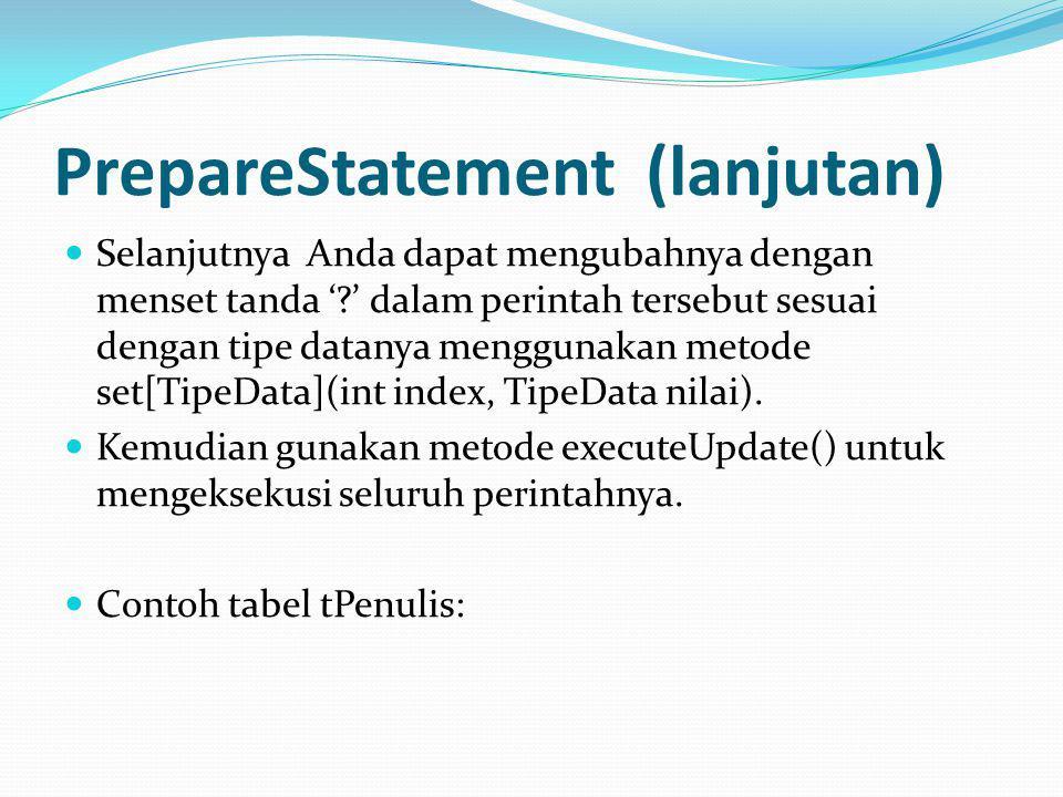 PrepareStatement (lanjutan) Selanjutnya Anda dapat mengubahnya dengan menset tanda '?' dalam perintah tersebut sesuai dengan tipe datanya menggunakan metode set[TipeData](int index, TipeData nilai).