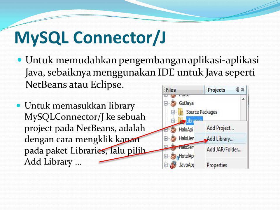 MySQL Connector/J Untuk memudahkan pengembangan aplikasi-aplikasi Java, sebaiknya menggunakan IDE untuk Java seperti NetBeans atau Eclipse.